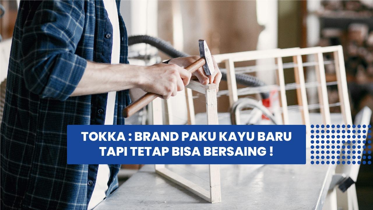 Tokka : Brand Paku Kayu Baru Tapi Bisa Bersaing