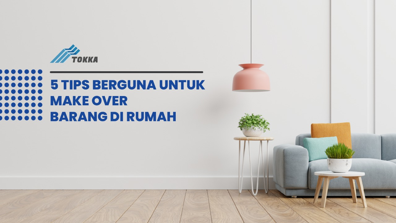 Tips Berguna untuk Make Over Barang di Rumah