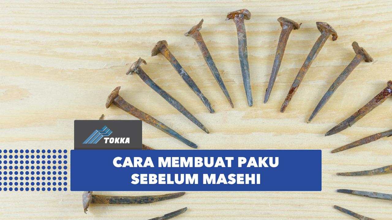 Read more about the article Cara Membuat Paku di Masa Sebelum Masehi